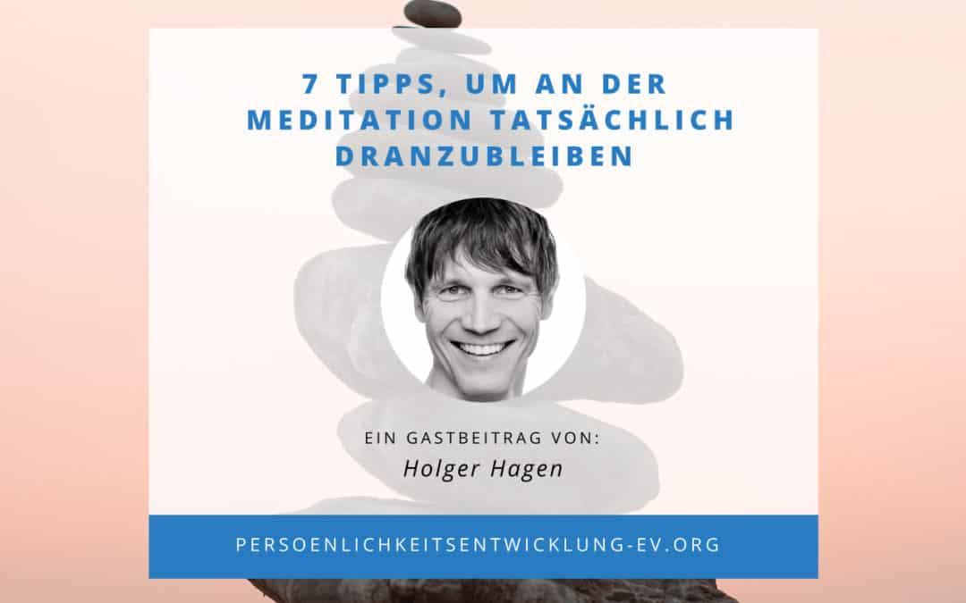 7 Tipps, um an der Meditation tatsächlich dran zu bleiben